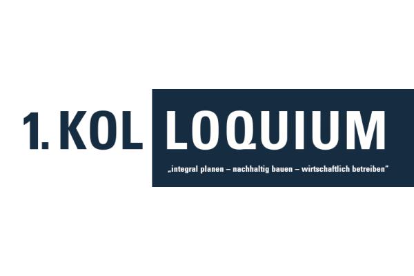 """1. Kolloquium """"integral planen - nachhaltig bauen - wirtschaftlich betreiben"""""""