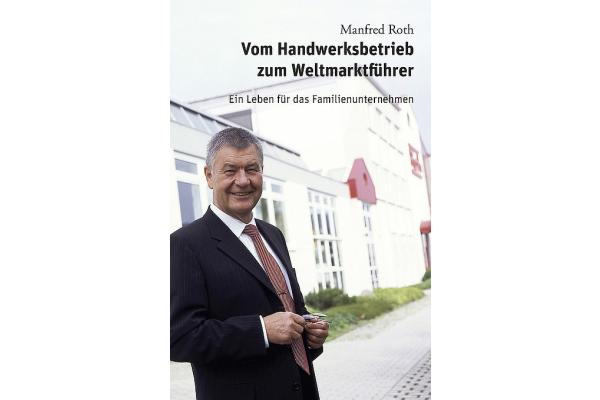 """""""Vom Handwerksbetrieb zum Weltmarktführer – Ein Leben für das Familienunternehmen"""": Manfred Roth erzählt…"""